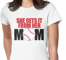 She gets it from her Mom Womens Fitted T-Shirt