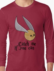 Catch me if you can! Long Sleeve T-Shirt