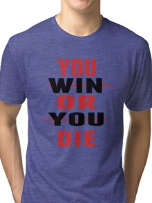 You Win or You Die. Tri-blend T-Shirt