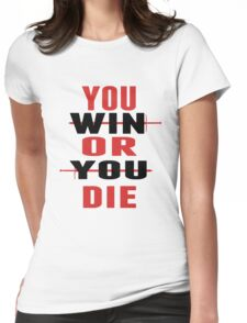 You Win or You Die. Womens Fitted T-Shirt