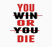 You Win or You Die. Unisex T-Shirt