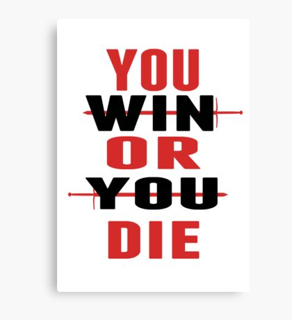 You Win or You Die. Canvas Print