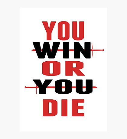 You Win or You Die. Photographic Print