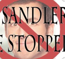 Adam Sandler Must Be Stopped Sticker