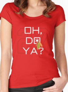 Oh, Do Ya? Women's Fitted Scoop T-Shirt