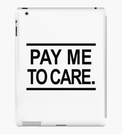 Pay Me To Care iPad Case/Skin