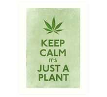 Keep Calm It's Just A Plant Art Print