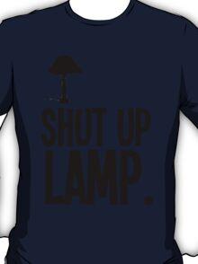 #shut up lamp T-Shirt
