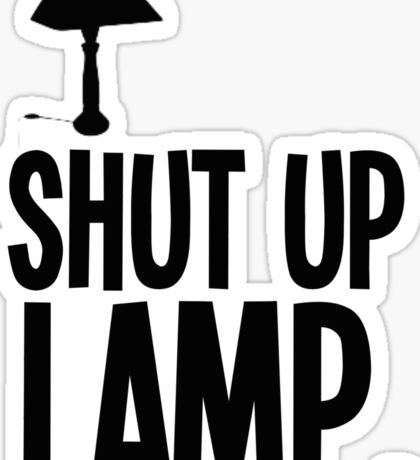 #shut up lamp Sticker