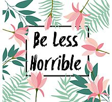 Be Less Horrible Photographic Print