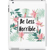 Be Less Horrible iPad Case/Skin