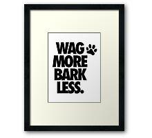 WAG MORE BARK LESS. Framed Print