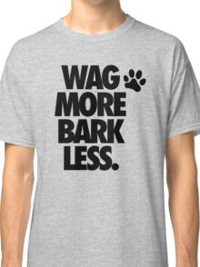 WAG MORE BARK LESS. Classic T-Shirt