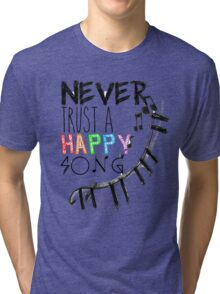 Never Trust A Happy Song Tri-blend T-Shirt
