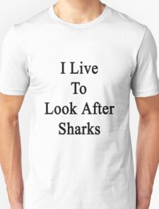 I Live To Look After Sharks T-Shirt