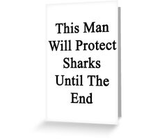 This Man Will Protect Sharks Until The End  Greeting Card