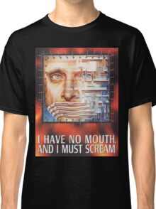 I have no mouth, and I must scream Classic T-Shirt