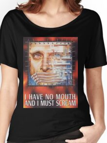 I have no mouth, and I must scream Women's Relaxed Fit T-Shirt