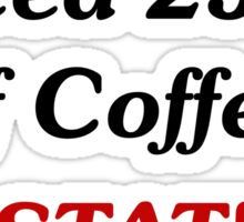 I Need 250cc Of Coffee STAT! Sticker