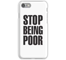 stop being poor t shirt iPhone Case/Skin
