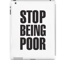 stop being poor t shirt iPad Case/Skin