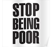 stop being poor t shirt Poster