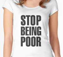 stop being poor t shirt Women's Fitted Scoop T-Shirt