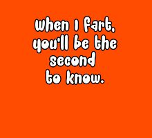 When I Fart, You'll Be The Second To Know Unisex T-Shirt