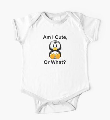 Am I Cute, Or What? One Piece - Short Sleeve