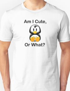 Am I Cute, Or What? Unisex T-Shirt