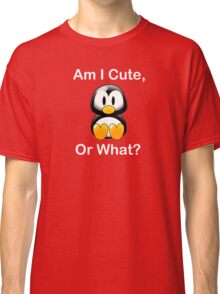 Am I Cute, Or What? Classic T-Shirt