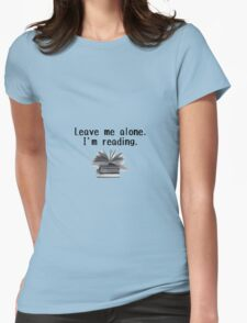 Leave me alone - I'm reading!  Womens Fitted T-Shirt