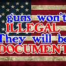 My guns won't be illegal, they will be undocumented by GentryRacing