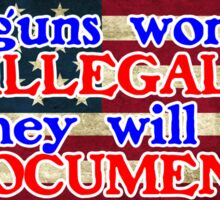 My guns won't be illegal, they will be undocumented Sticker