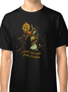 No Time for Games Classic T-Shirt