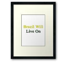 Brazil Will Live On Framed Print