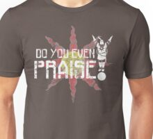 Do You Even Praise? Unisex T-Shirt