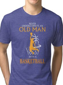never underestimate an old man with a basketball Tri-blend T-Shirt