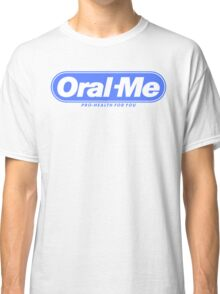 Oral Me Classic T-Shirt