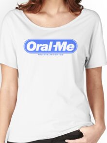 Oral Me Women's Relaxed Fit T-Shirt