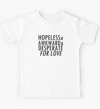 hopeless, awkward, desperate Kids Tee