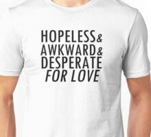 hopeless, awkward, desperate Unisex T-Shirt