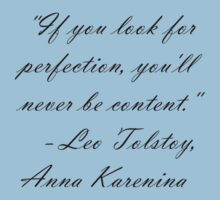 """If you look for perfection, you'll never be content. "" Leo Tolstoy, Anna Karenina  by Haley Marshall"