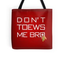 Don't TOEWS Me Bro Tote Bag