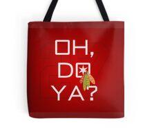 Oh, Do Ya? Tote Bag
