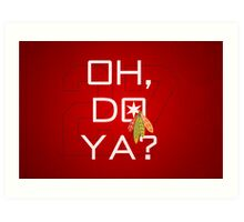 Oh, Do Ya? Art Print