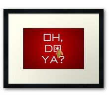 Oh, Do Ya? Framed Print