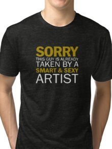 Sorry This Guy Is Already Taken By A Smart And Sexy Artist funny Tri-blend T-Shirt