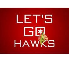 Let's Go Hawks Photographic Print