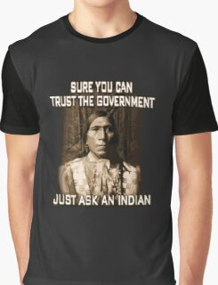 sure you can trust the government just ask an indian funny Graphic T-Shirt